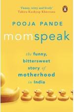 Momspeak: The Funny, Bittersweet Story of Motherhood in India