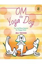 Om the Yoga Dog: Fun and Easy Asanas for Happy Kids!