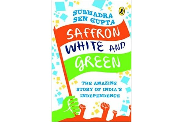Saffron White and Green: The Amazing Story of India's Independence