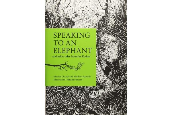 Speaking to an Elephant and Other Tales from the Kadars