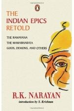 The Indian Epics Retold: The Ramayana, The Mahabharata, Gods Demons and Others