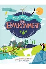 The Environment: Explore, create and investigate! (What On Earth?)