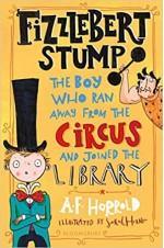 Fizzlebert Stump: The Boy Who Ran Away From the Circus
