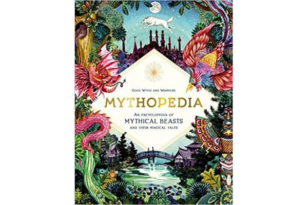 Mythopedia: An Encyclopedia of Mythical Beasts and Their Magical Tales