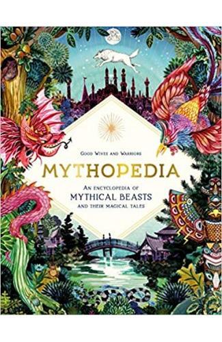 Mythopedia: An Encyclopedia of Mythical Beasts and Their Magical Tales