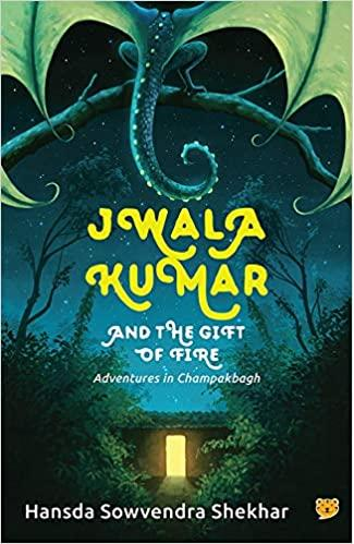 Jwala Kumar and the Gift of Fire: Adventures in Champakbagh