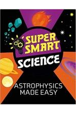 Super Smart Science: Astrophysics Made Easy