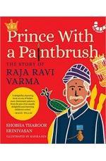 Prince with a Paintbrush: The Story of Raja Ravi Varma