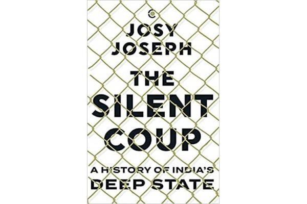 The Silent Coup: A History of India's Deep State